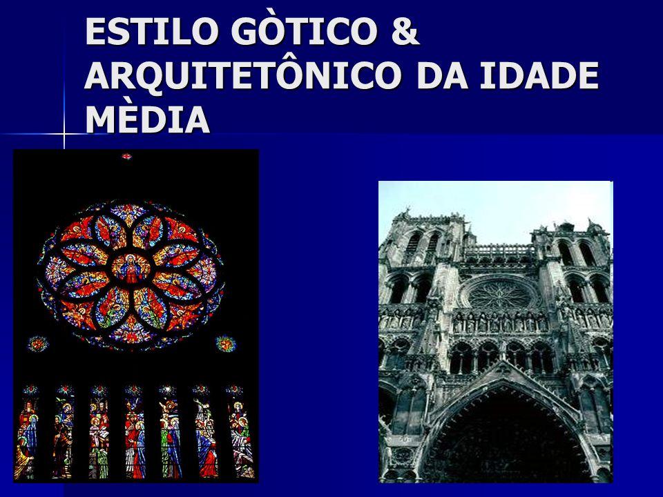 ESTILO GÒTICO & ARQUITETÔNICO DA IDADE MÈDIA