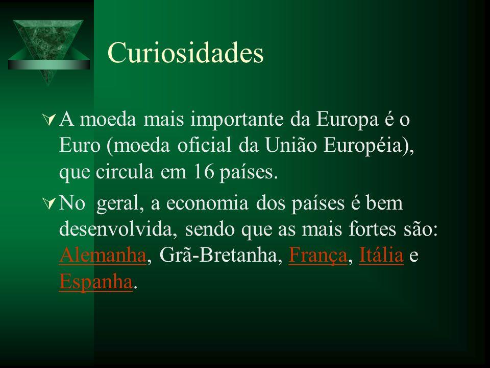 Curiosidades A moeda mais importante da Europa é o Euro (moeda oficial da União Européia), que circula em 16 países.