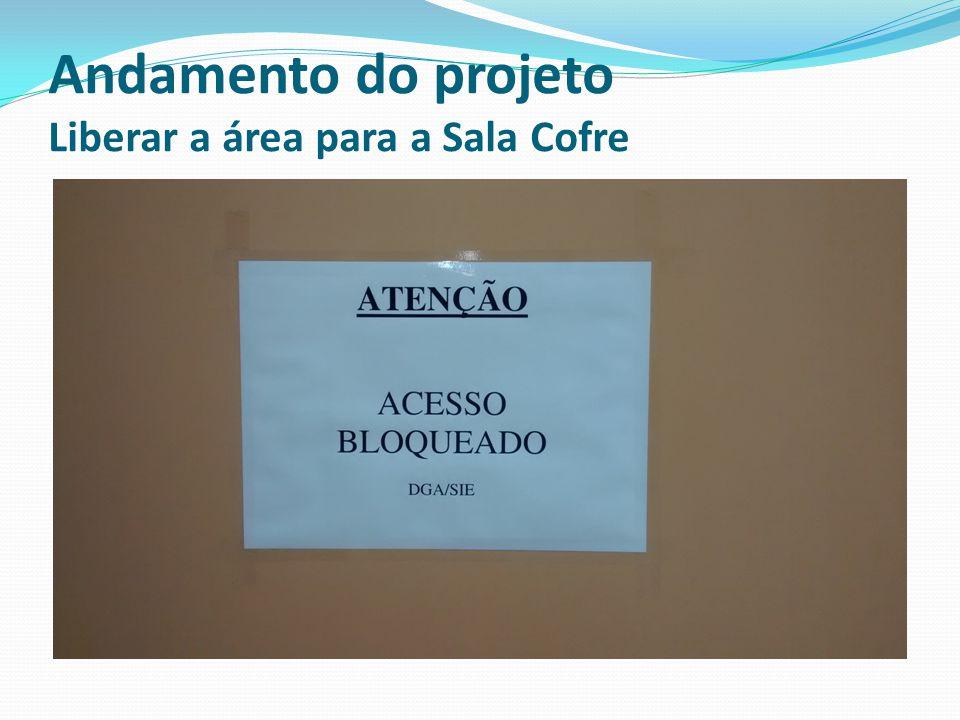 Andamento do projeto Liberar a área para a Sala Cofre