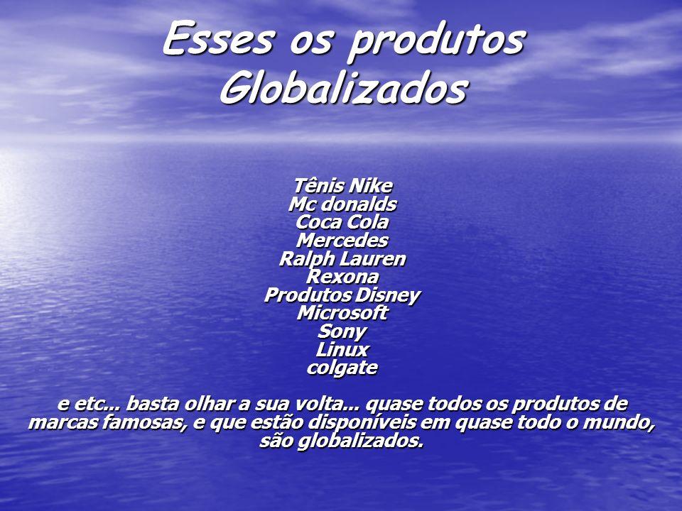 Esses os produtos Globalizados