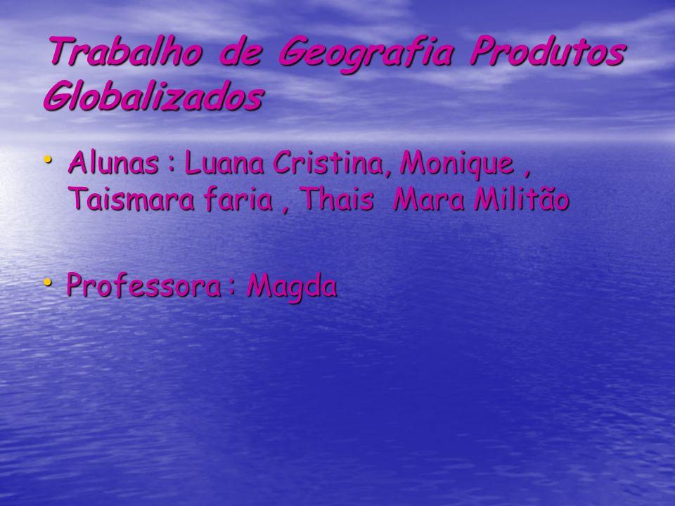 Trabalho de Geografia Produtos Globalizados