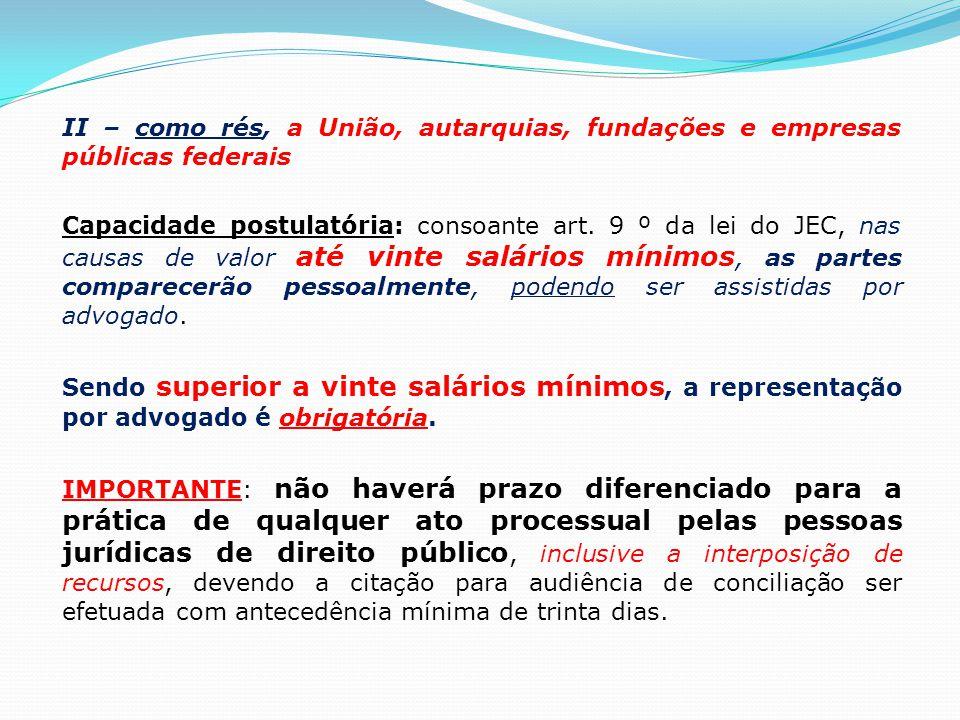 II – como rés, a União, autarquias, fundações e empresas públicas federais Capacidade postulatória: consoante art.
