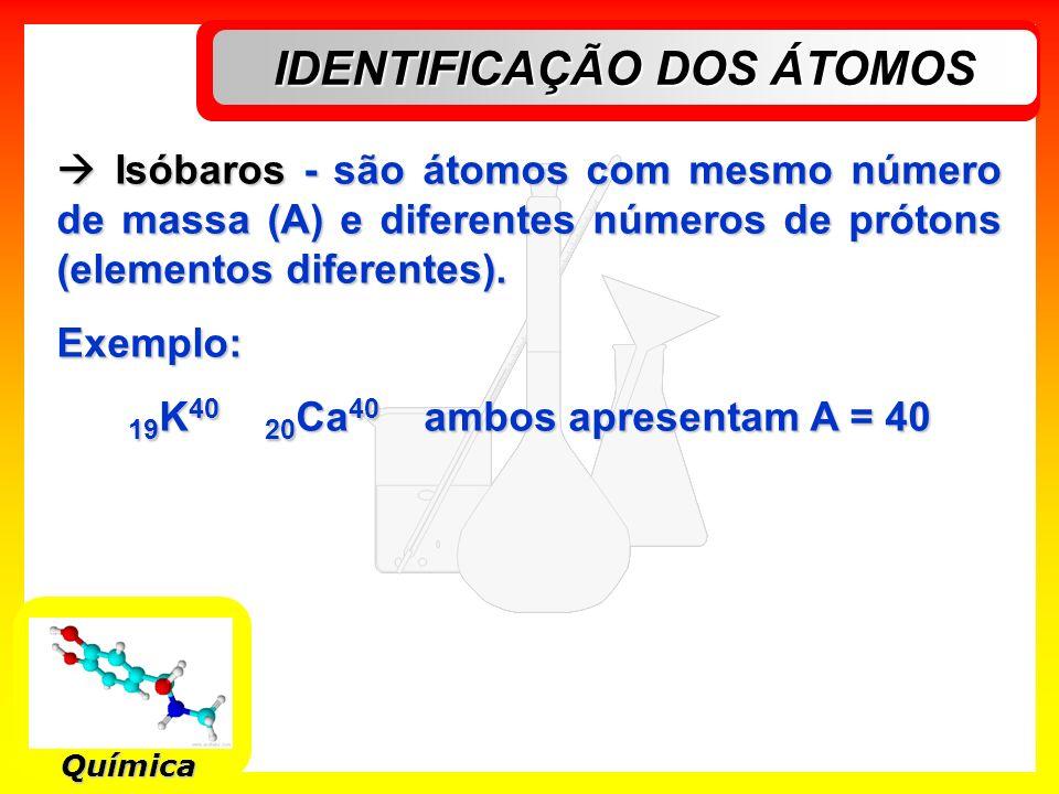 IDENTIFICAÇÃO DOS ÁTOMOS 19K40 20Ca40 ambos apresentam A = 40