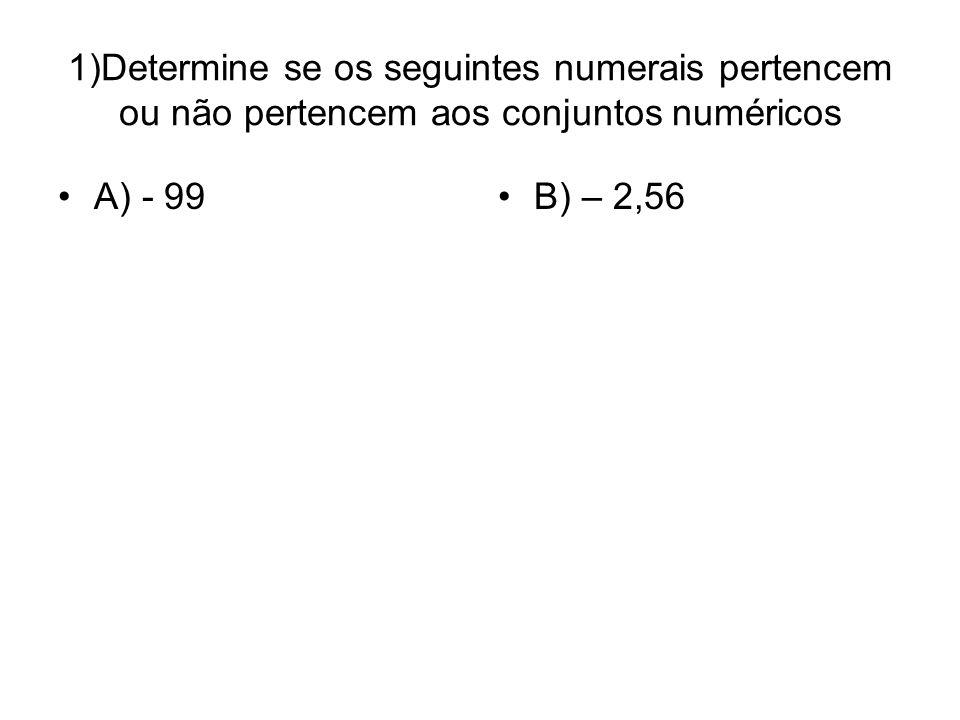 1)Determine se os seguintes numerais pertencem ou não pertencem aos conjuntos numéricos