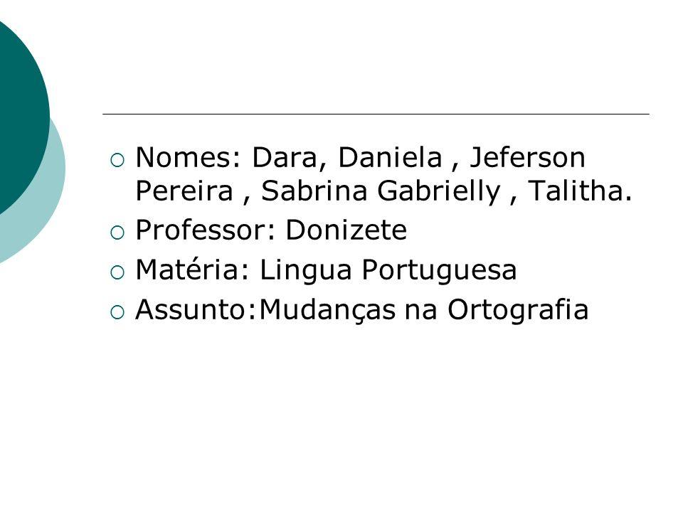 Nomes: Dara, Daniela , Jeferson Pereira , Sabrina Gabrielly , Talitha.