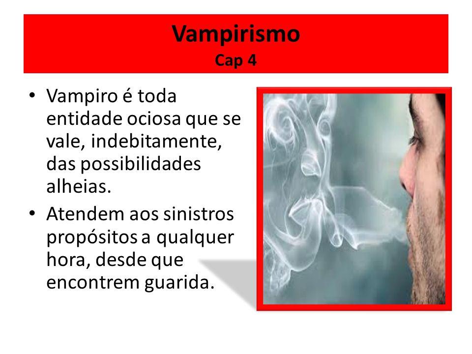 Vampirismo Cap 4 Vampiro é toda entidade ociosa que se vale, indebitamente, das possibilidades alheias.