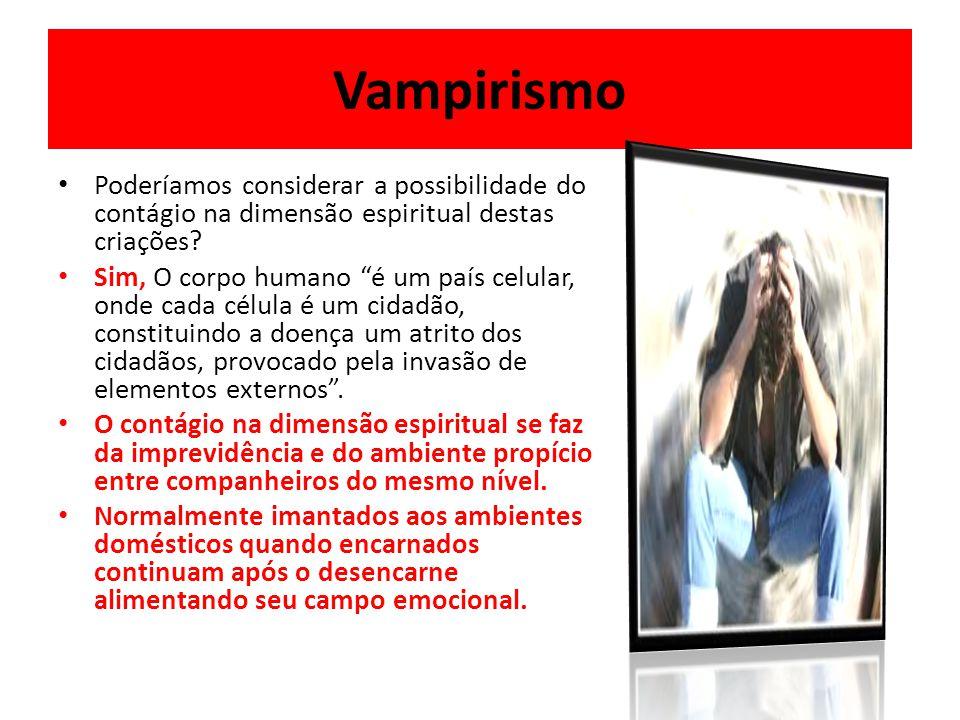 Vampirismo Poderíamos considerar a possibilidade do contágio na dimensão espiritual destas criações