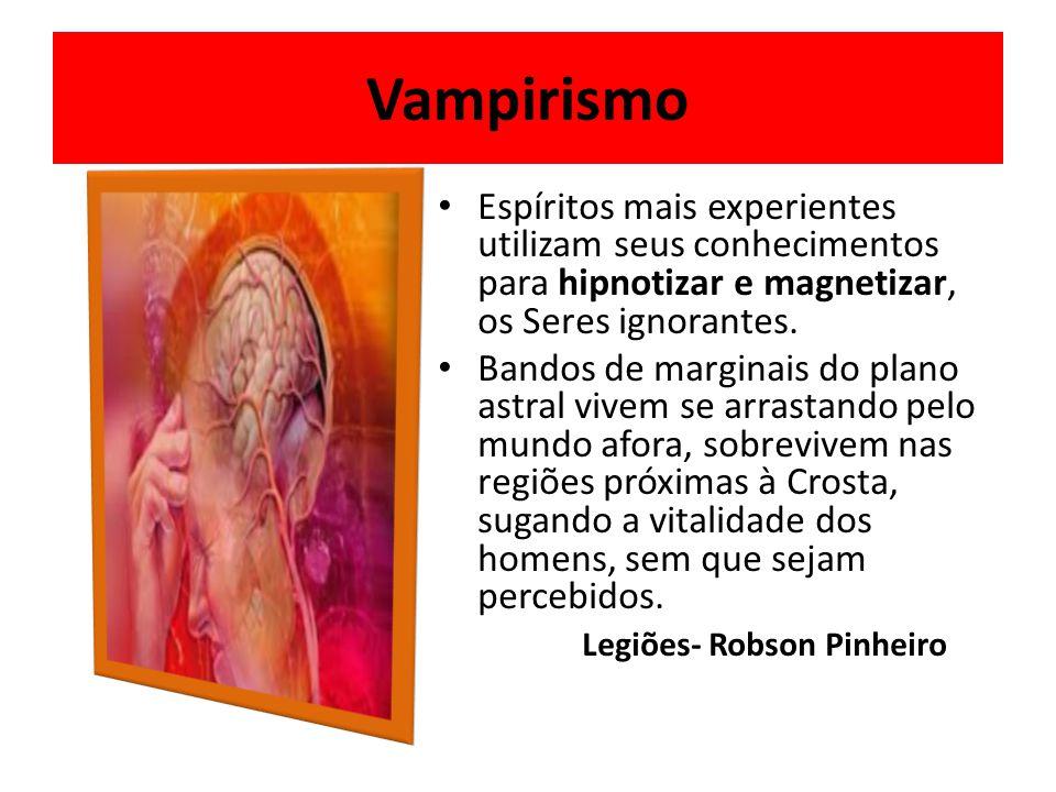Vampirismo Espíritos mais experientes utilizam seus conhecimentos para hipnotizar e magnetizar, os Seres ignorantes.