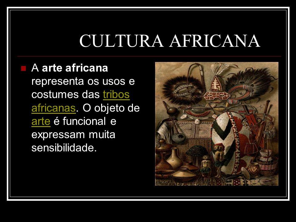 CULTURA AFRICANA A arte africana representa os usos e costumes das tribos africanas.