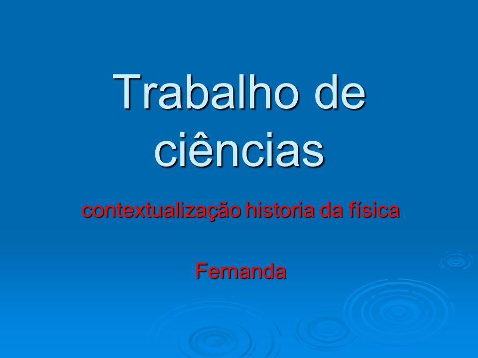 contextualização historia da física Fernanda