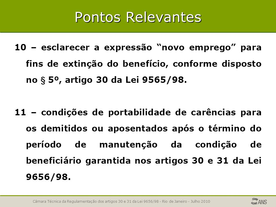 Pontos Relevantes 10 – esclarecer a expressão novo emprego para fins de extinção do benefício, conforme disposto no § 5º, artigo 30 da Lei 9565/98.