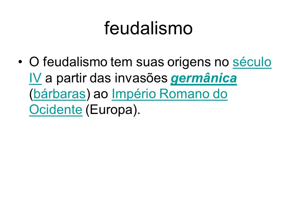 feudalismo O feudalismo tem suas origens no século IV a partir das invasões germânica (bárbaras) ao Império Romano do Ocidente (Europa).