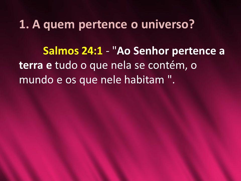 1. A quem pertence o universo