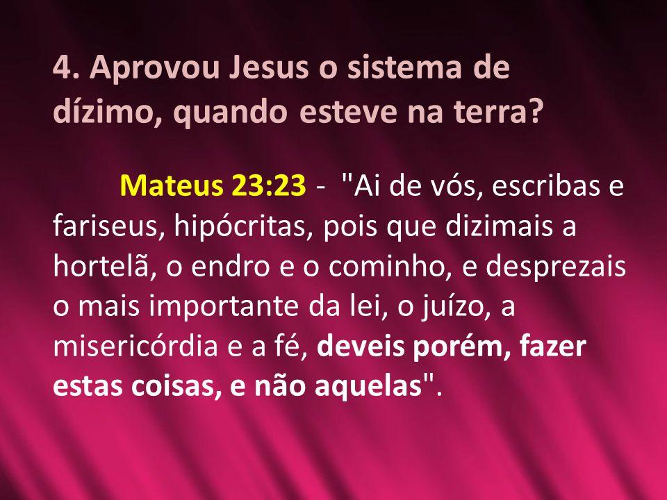 4. Aprovou Jesus o sistema de dízimo, quando esteve na terra