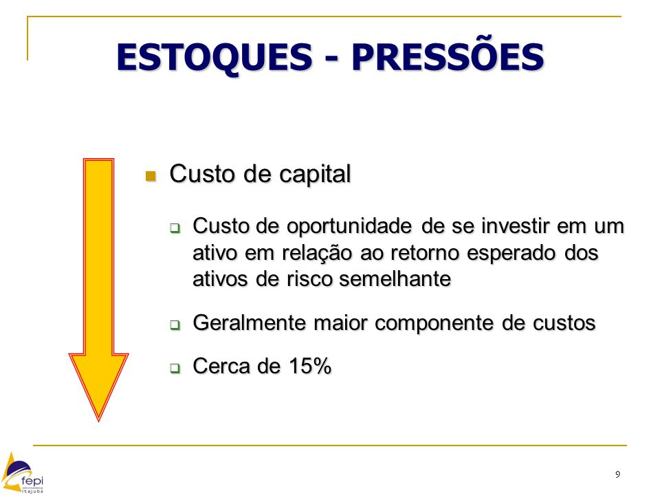 ESTOQUES - PRESSÕES Custo de capital