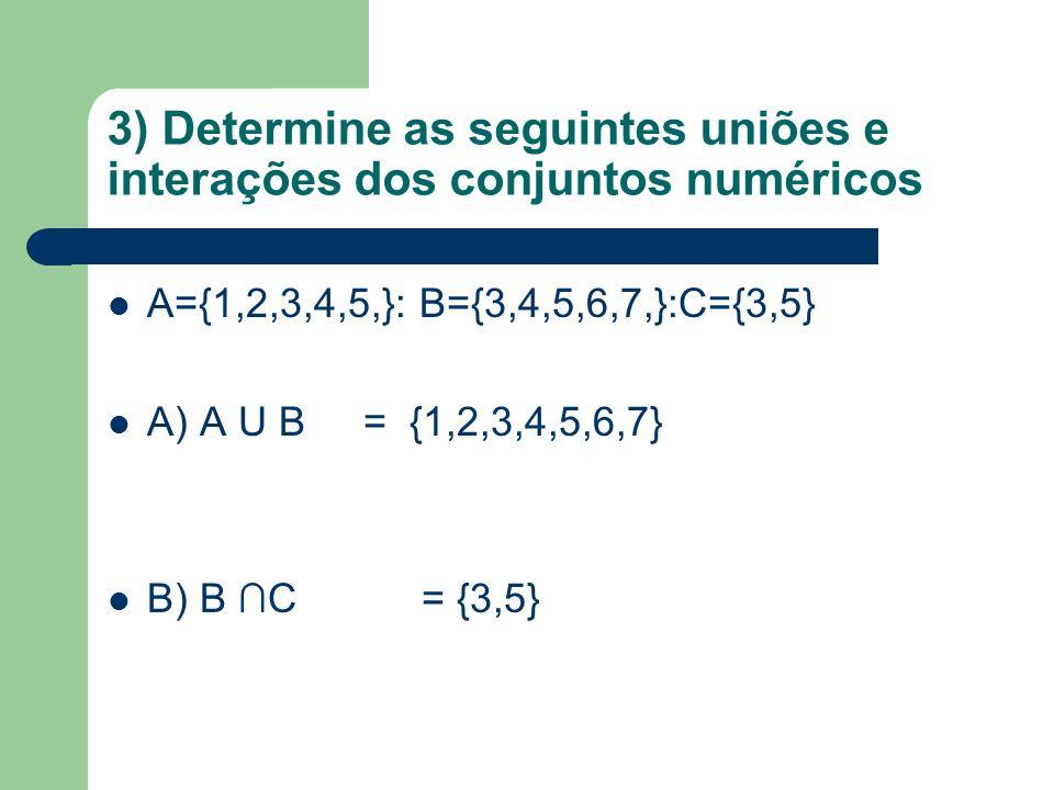 3) Determine as seguintes uniões e interações dos conjuntos numéricos