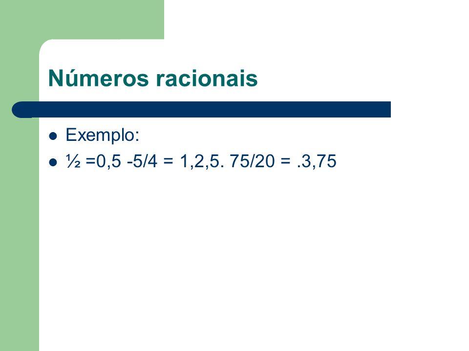 Números racionais Exemplo: ½ =0,5 -5/4 = 1,2,5. 75/20 = .3,75
