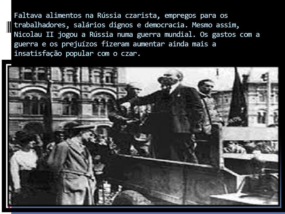 Faltava alimentos na Rússia czarista, empregos para os trabalhadores, salários dignos e democracia.