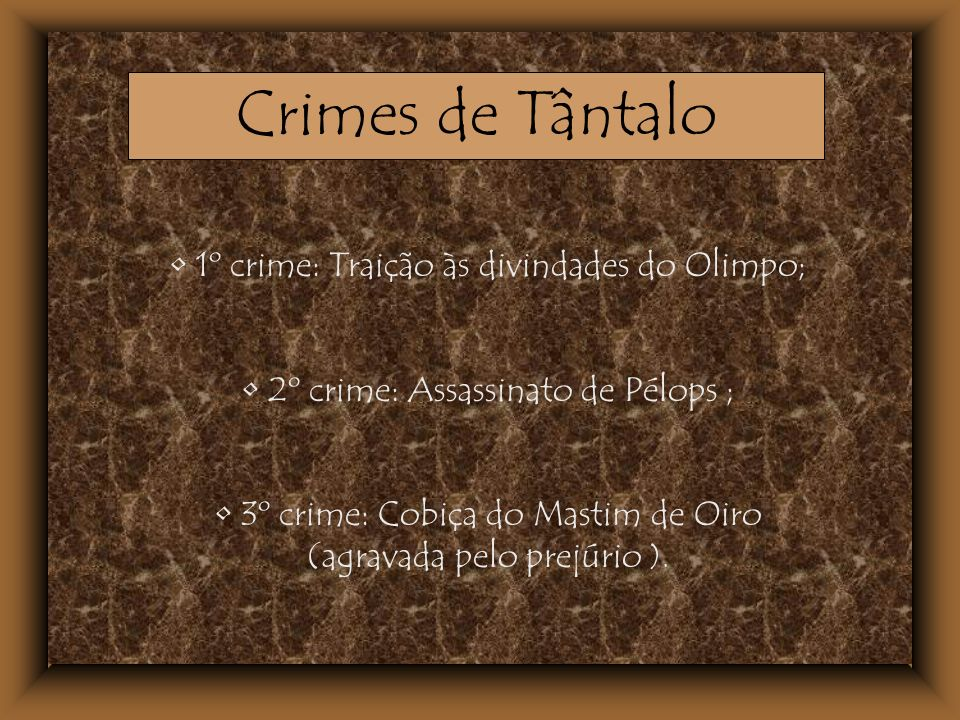 Crimes de Tântalo 1º crime: Traição às divindades do Olimpo;