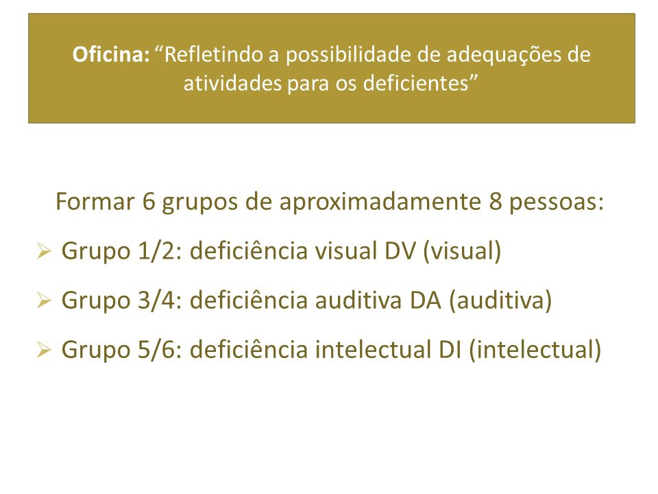 Formar 6 grupos de aproximadamente 8 pessoas:
