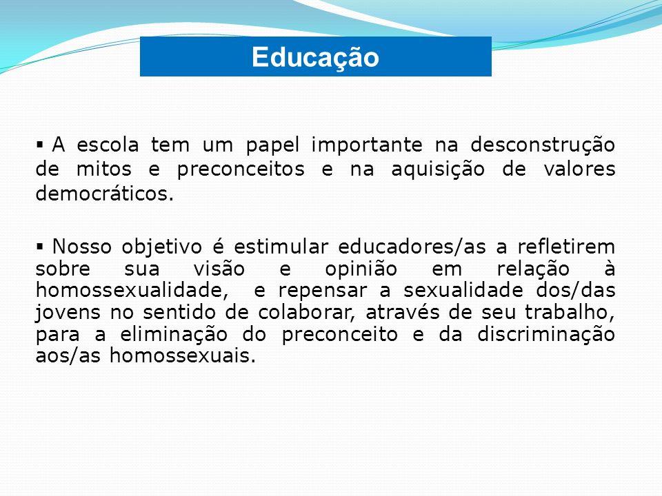Educação A escola tem um papel importante na desconstrução de mitos e preconceitos e na aquisição de valores democráticos.