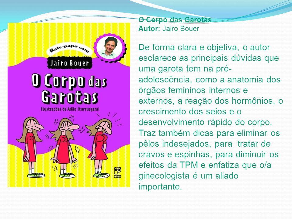O Corpo das Garotas Autor: Jairo Bouer.