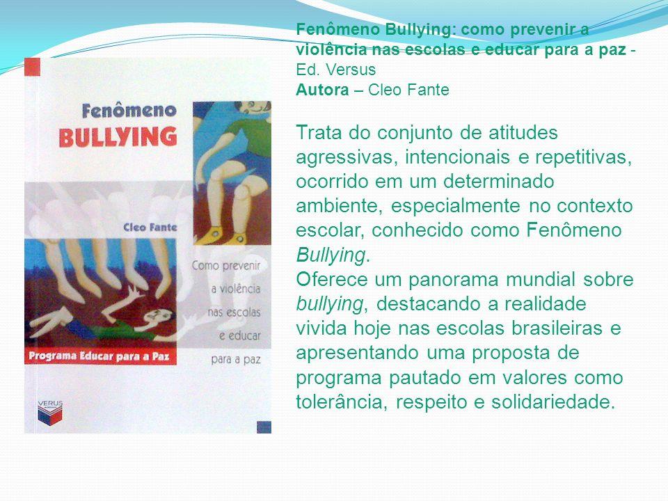 Fenômeno Bullying: como prevenir a violência nas escolas e educar para a paz - Ed. Versus