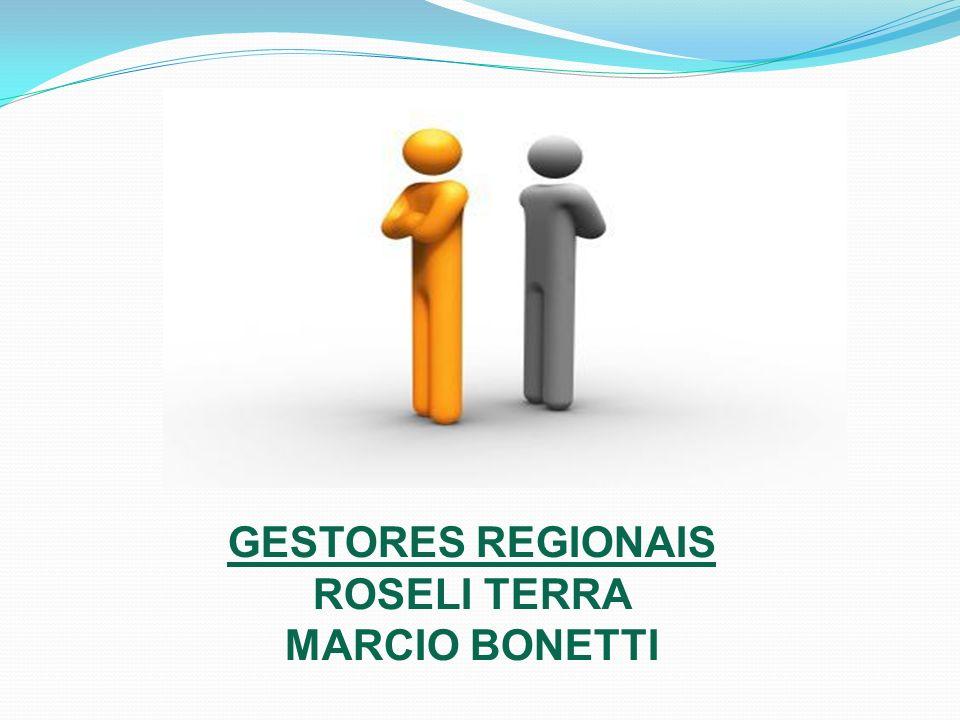 GESTORES REGIONAIS ROSELI TERRA MARCIO BONETTI