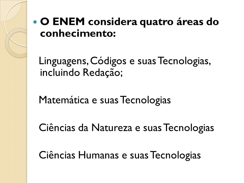 O ENEM considera quatro áreas do conhecimento: