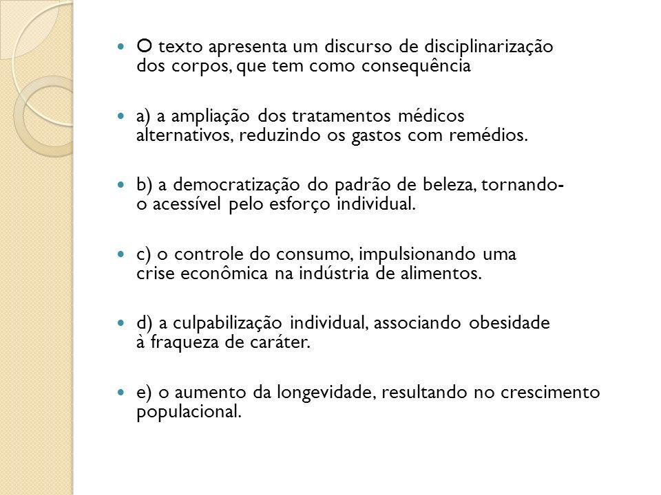 O texto apresenta um discurso de disciplinarização dos corpos, que tem como consequência