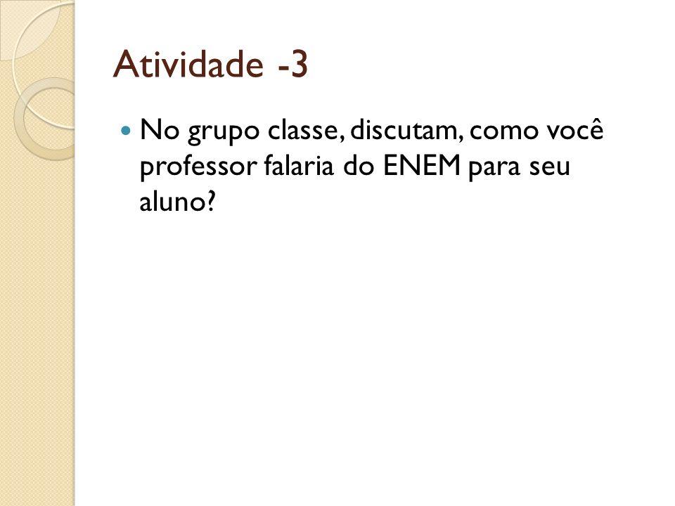 Atividade -3 No grupo classe, discutam, como você professor falaria do ENEM para seu aluno