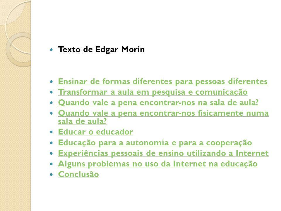 Texto de Edgar Morin Ensinar de formas diferentes para pessoas diferentes. Transformar a aula em pesquisa e comunicação.