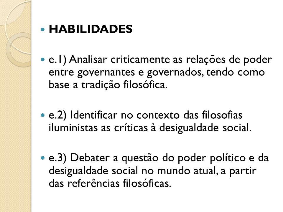 HABILIDADES e.1) Analisar criticamente as relações de poder entre governantes e governados, tendo como base a tradição filosófica.