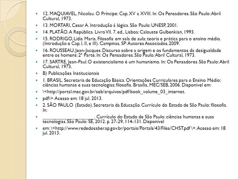 12. MAQUIAVEL, Nicolau. O Príncipe: Cap. XV a XVIII. In: Os Pensadores