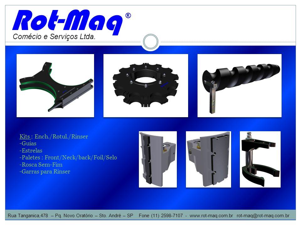 Rot-Maq ® Comécio e Serviços Ltda. Kits : Ench./Rotul./Rinser Guias