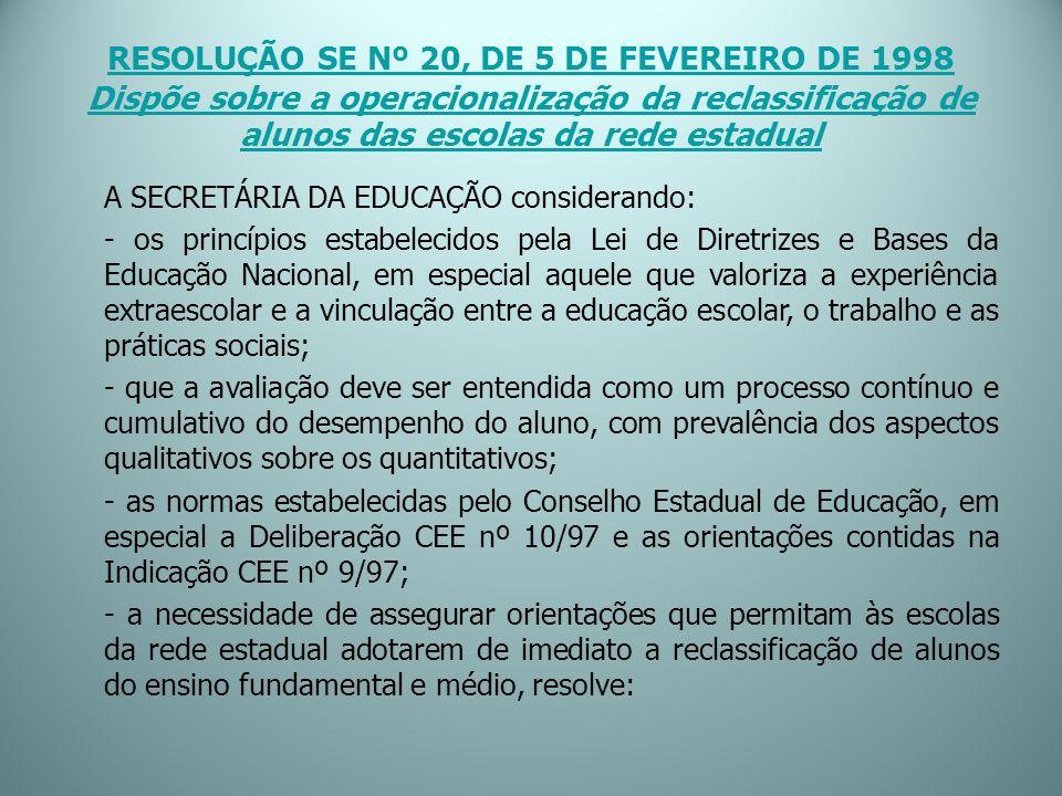 RESOLUÇÃO SE Nº 20, DE 5 DE FEVEREIRO DE 1998 Dispõe sobre a operacionalização da reclassificação de alunos das escolas da rede estadual