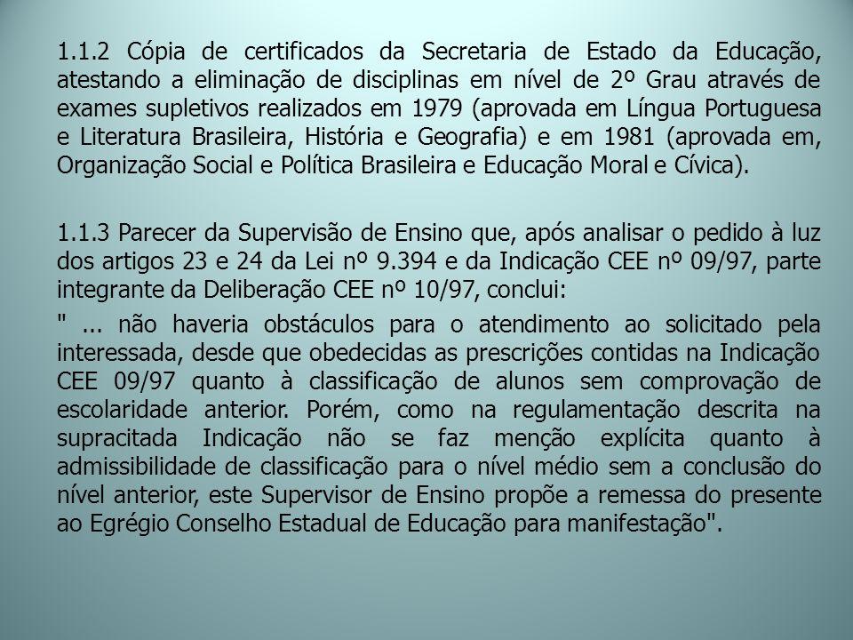 1.1.2 Cópia de certificados da Secretaria de Estado da Educação, atestando a eliminação de disciplinas em nível de 2º Grau através de exames supletivos realizados em 1979 (aprovada em Língua Portuguesa e Literatura Brasileira, História e Geografia) e em 1981 (aprovada em, Organização Social e Política Brasileira e Educação Moral e Cívica).