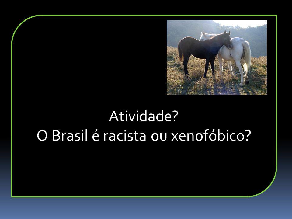 O Brasil é racista ou xenofóbico