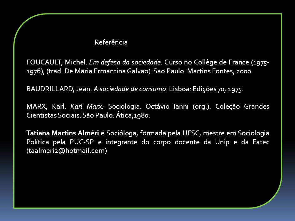 FOUCAULT, Michel. Em defesa da sociedade: Curso no Collège de France (1975- 1976), (trad. De Maria Ermantina Galvão). São Paulo: Martins Fontes, 2000.