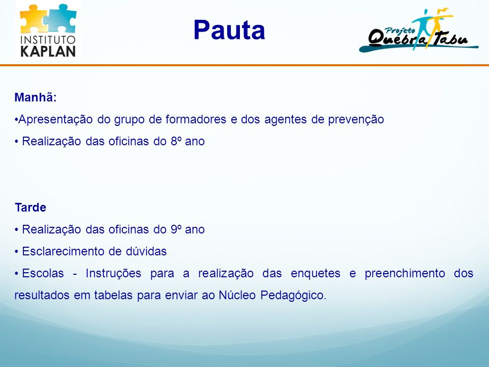 PautaManhã: Apresentação do grupo de formadores e dos agentes de prevenção. Realização das oficinas do 8º ano.