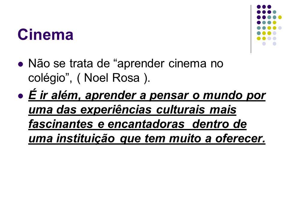 Cinema Não se trata de aprender cinema no colégio , ( Noel Rosa ).