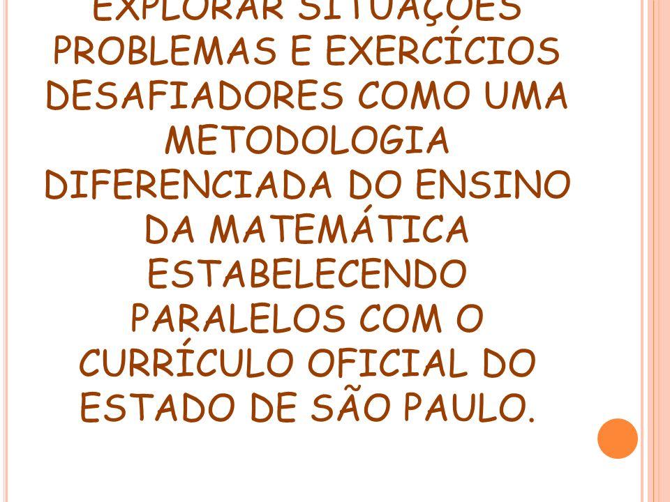OBJETIVO DO ENCONTRO: EXPLORAR SITUAÇÕES PROBLEMAS E EXERCÍCIOS DESAFIADORES COMO UMA METODOLOGIA DIFERENCIADA DO ENSINO DA MATEMÁTICA ESTABELECENDO PARALELOS COM O CURRÍCULO OFICIAL DO ESTADO DE SÃO PAULO.
