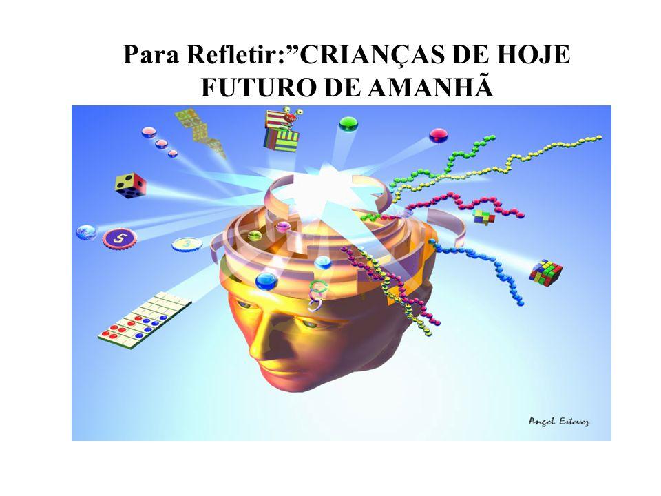 Para Refletir: CRIANÇAS DE HOJE FUTURO DE AMANHÃ