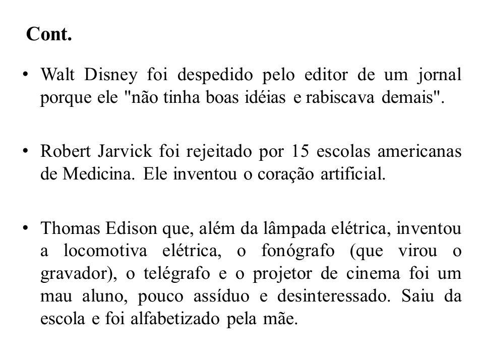 Cont.Walt Disney foi despedido pelo editor de um jornal porque ele não tinha boas idéias e rabiscava demais .