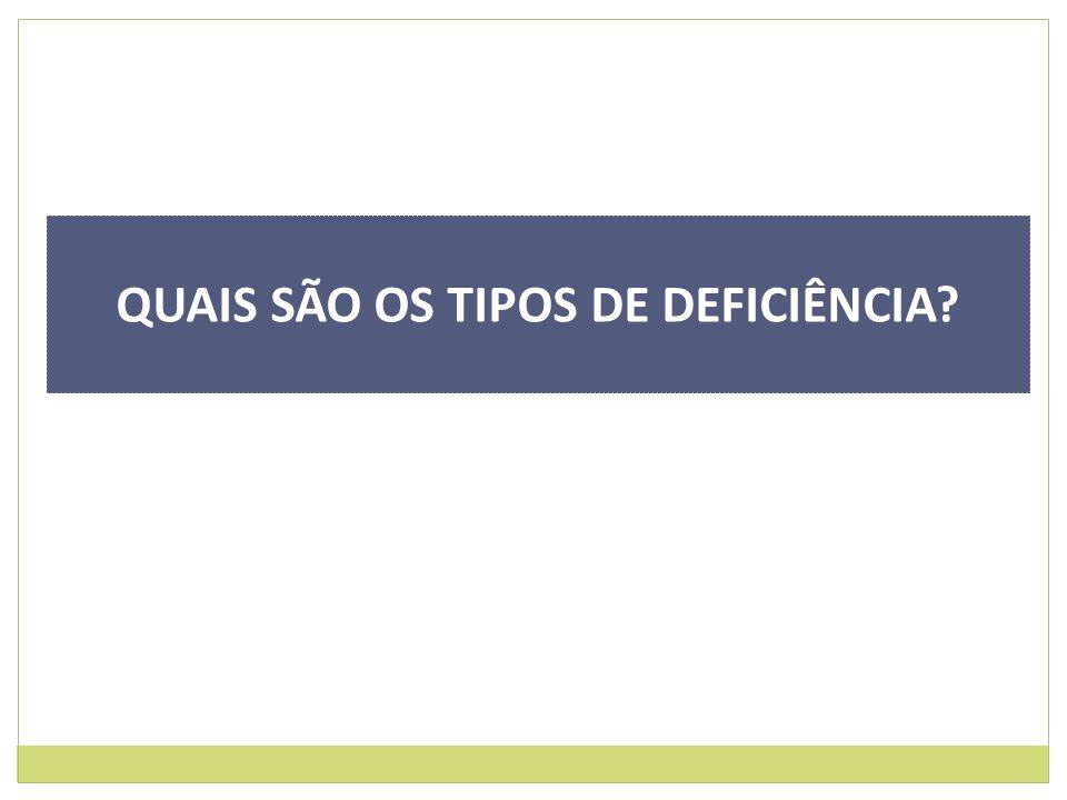 QUAIS SÃO OS TIPOS DE DEFICIÊNCIA