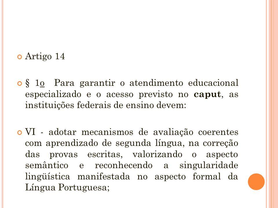 Artigo 14§ 1o Para garantir o atendimento educacional especializado e o acesso previsto no caput, as instituições federais de ensino devem: