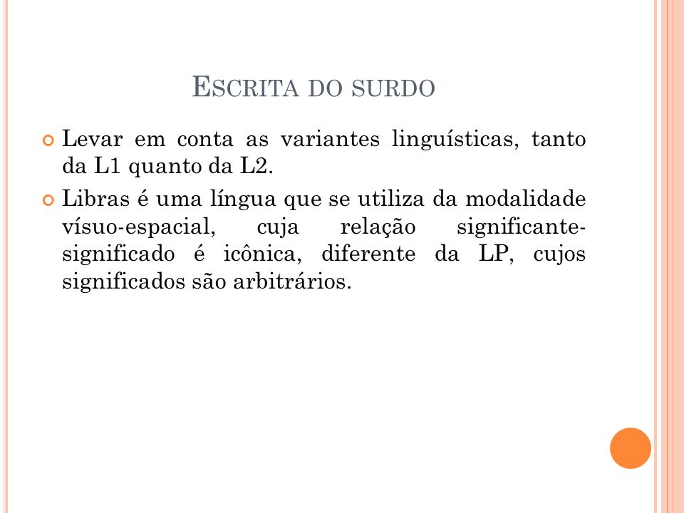 Escrita do surdo Levar em conta as variantes linguísticas, tanto da L1 quanto da L2.