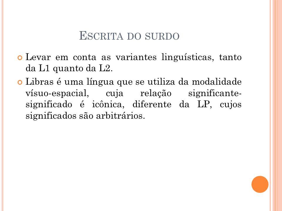 Escrita do surdoLevar em conta as variantes linguísticas, tanto da L1 quanto da L2.
