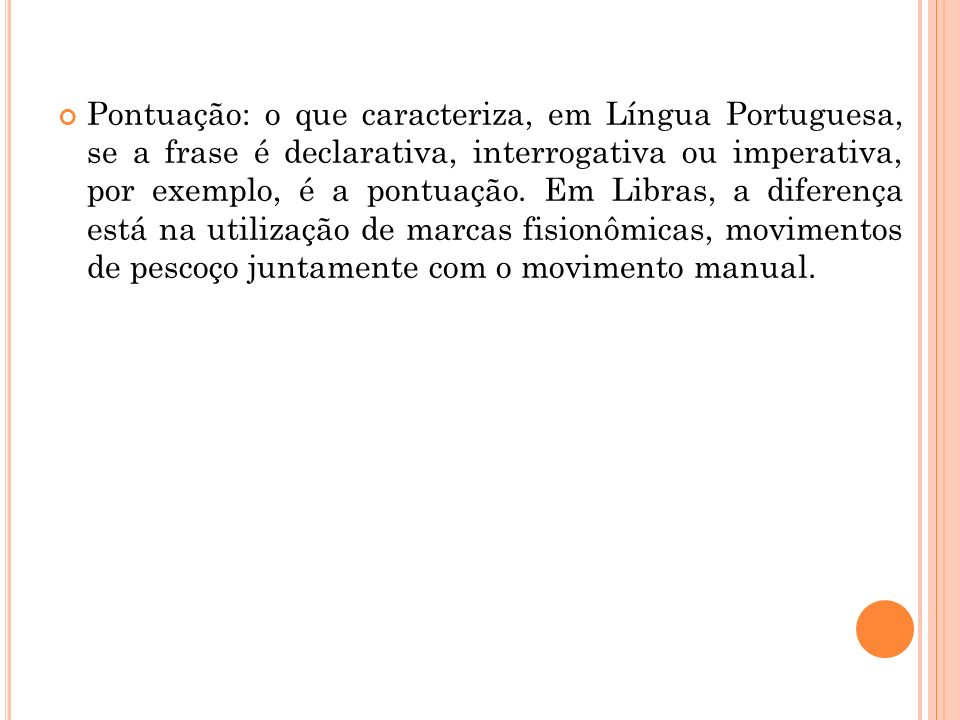 Pontuação: o que caracteriza, em Língua Portuguesa, se a frase é declarativa, interrogativa ou imperativa, por exemplo, é a pontuação.