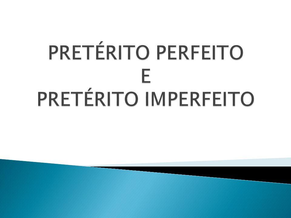 PRETÉRITO PERFEITO E PRETÉRITO IMPERFEITO